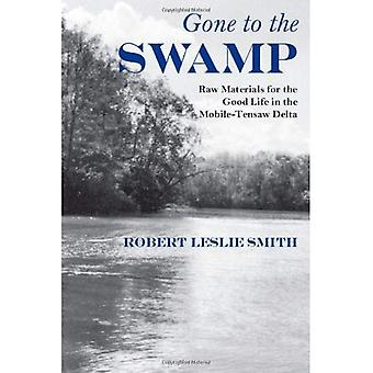 Gone to the Swamp: Raw Materials for the Good Life in the Mobile-Tensaw Delta (Fire Ant Books)