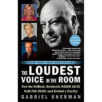 The Loudest Voice in the Room: How the Brilliant, Bombastic Roger Ailes Built� Fox News and Divided a Country
