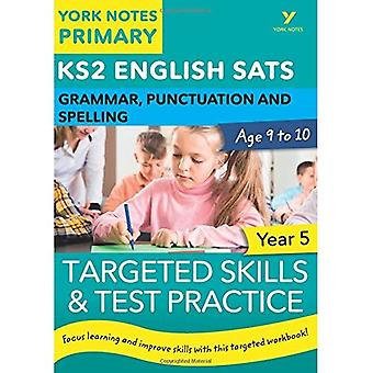 English SATs Grammar, Punctuation and Spelling Targeted Skills and Test Practice for Year 5: York Notes for KS2 (York Notes)