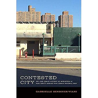 Contested City: Art and Public History as Mediation� at New York's Seward Park� Urban Renewal Area (Humanities and Public Life)
