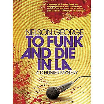 To Funk And Die In L.a.: A D Hunter Mystery