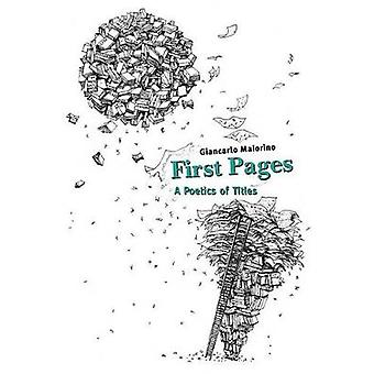 First Pages A Poetics of Titles by Maiorino & Giancarlo