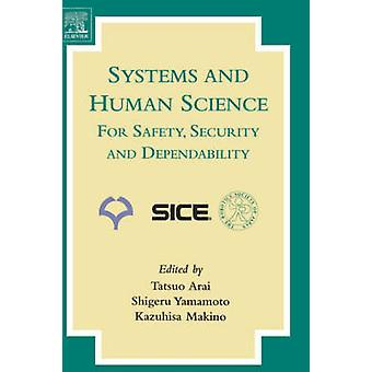 Systems and Human Science  For Safety Security and Dependability Selected Papers of the 1st International Symposium Ssr 2003 Osaka Japan Novembe by Arai & Tatsuo