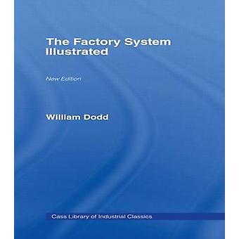 Factory System Illustrated The by Dodd & William