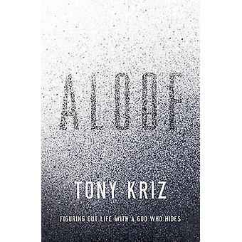 Aloof Figuring Out Life with a God Who Hides by Kriz & Tony