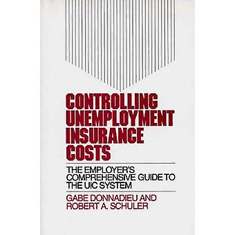Controlling Unemployment Insurance Costs The Employers Comprehensive Guide to the Uic System by Donnadieu & Gabe