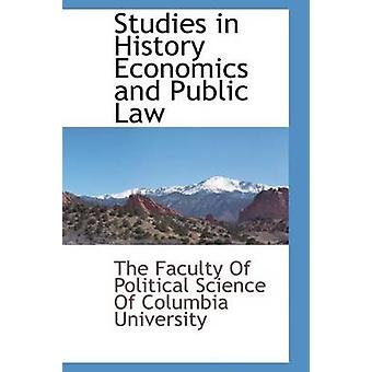 Studies in History Economics and Public Law by Faculty Of Political Science Of Columb