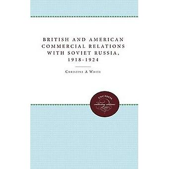 British and American Commercial Relations with Soviet Russia 19181924 by White & Christine A.