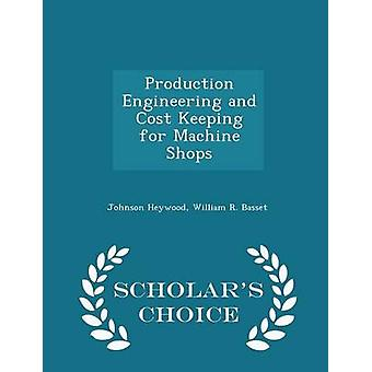 Production Engineering and Cost Keeping for Machine Shops  Scholars Choice Edition by Heywood & Johnson