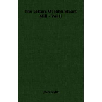 The Letters Of John Stuart Mill  Vol II by Taylor &  Mary