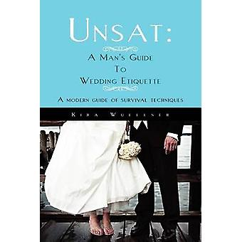 Unsat A Mans Guide To Wedding Etiquette A modern guide of survival techniques by Wuellner & Kira