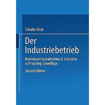 Der Industriebetrieb  Betriebswirtschaftslehre der Industrie auf typologischer Grundlage by Erich & Schfer