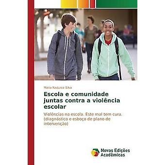 Escola e comunidade juntas contra a violncia escolar by Silva Maria Nadurce