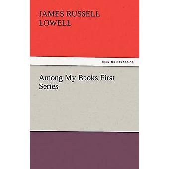Among My Books First Series by Lowell & James Russell