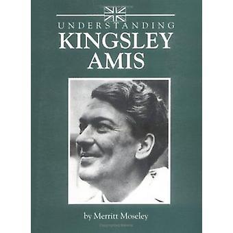 Understanding Kingsley Amis by Merritt Moseley - 9780872498617 Book