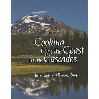 Cooking from the Coasts to the Cascades by Junior League of Eugene -