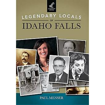 Legendary Locals of Idaho Falls by Paul Menser - 9781467101684 Book