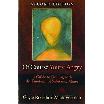 Of Course You're Angry - Guide to Dealing with the Emotions of Substan