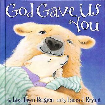 God Gave Us You by Lisa Tawn Bergren - Laura J. Bryant - Laura J. Bry