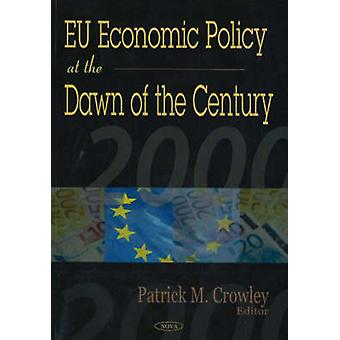 EU Economic Policy at the Dawn of the Century by Patrick M. Crowley -