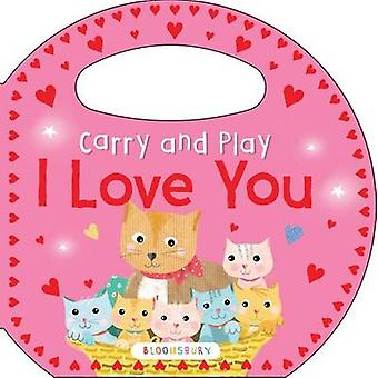 Carry and Play - I Love You by Bloomsbury - 9781619638020 Book