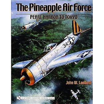 The Pineapple Air Force:: Pearl Harbor to Tokyo