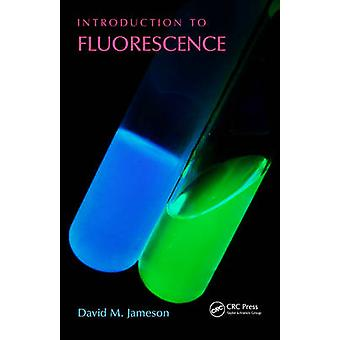 Introduction to Fluorescence by David M. Jameson