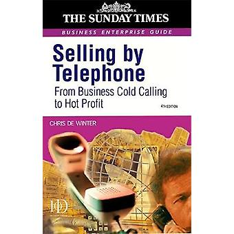 Selling by Telephone From Cold Calling to Hot Profit by Winter & Chris De