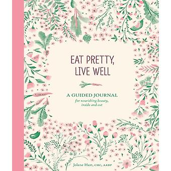 Eat Pretty Live Well (Journals) (Diary) by Hart Jolene
