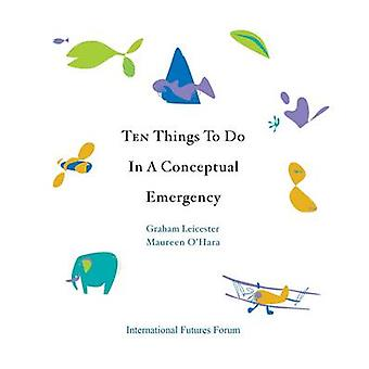 Ten Things to Do in a Conceptual Emergency by Graham Leicester & Maureen OHara