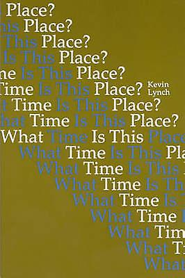 What Time is This Place? by Kevin Lynch - 9780262620321 Book