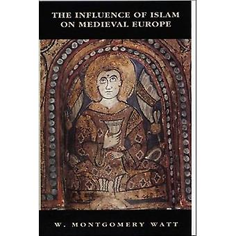 The Influence of Islam on Medieval Europe by W. Montgomery Watt - 978