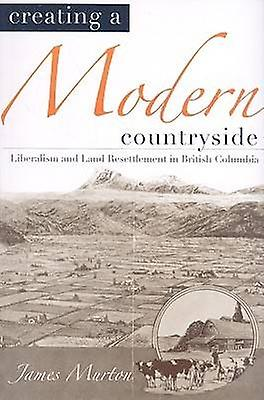 Creating a Modern Countryside - Liberalism and Land Resettlement in Br