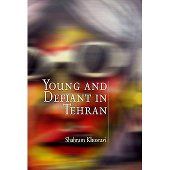 Young and Defiant in Tehran by Shahram Khosravi - 9780812220681 Book