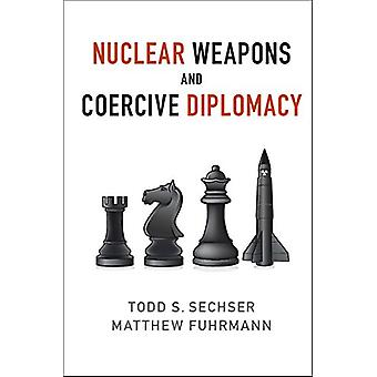 Nuclear Weapons and Coercive Diplomacy by Todd S. Sechser - Matthew F