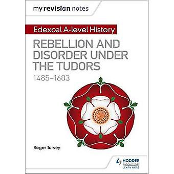 My Revision Notes - Edexcel A Level History - Rebellion and Disorder Un