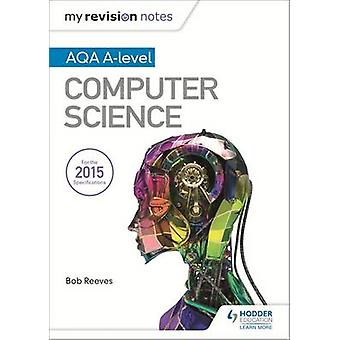 My Revision Notes AQA A-Level Computer Science by Bob Reeves - 978147