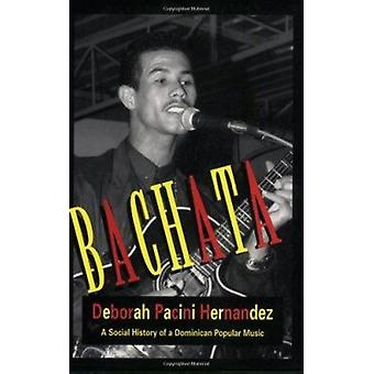 Bachata - A Social History of a Dominican Popular Music by Deborah Pac