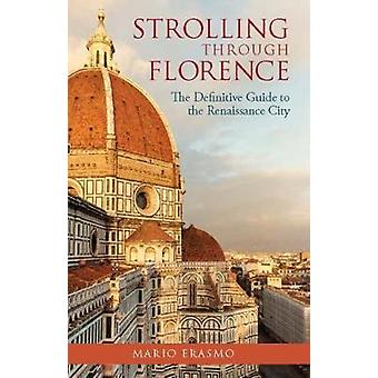 Strolling Through Florence - The Definitive Guide to the Renaissance C