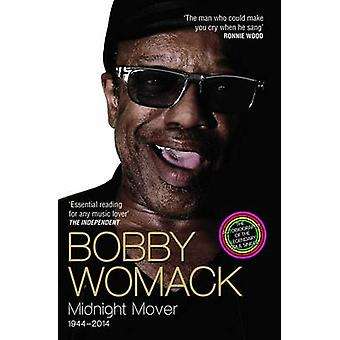 Bobby Womack - Midnight Mover 1944 - 2014 by Bobby Womack - Robert Ash