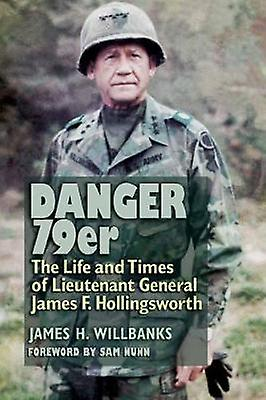 Danger 79er - The Life and Times of Lieutenant General James F. Hollin