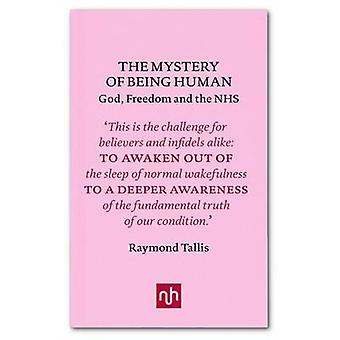 The Mystery of Being Human - God - Freedom and the NHS by Raymond Tall