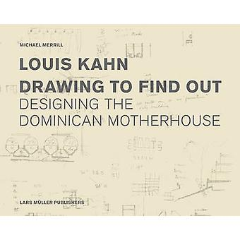Louis Kahn - Drawing to Find Out - Designing the Dominican Motherhouse