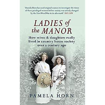 Damen des Herrenhauses: wie Frauen & Töchter wirklich lebten im Land Haus Gesellschaft vor über einem Jahrhundert