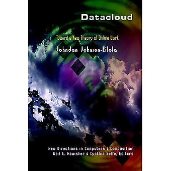 Datacloud: Toward a New Theory of Online Work (New Directions in Computers and Composition)