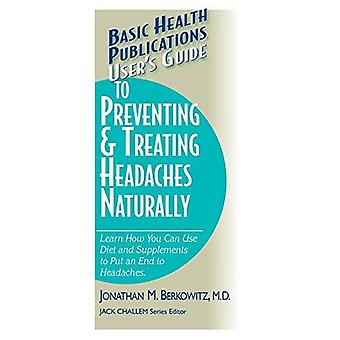 User's Guide to Preventing and Treating Headaches Naturally (User's Guide To...)