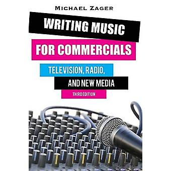 Writing Music for Commercials Television Radio and New Media by Zager & Michael