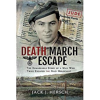 Death March Escape: The Remarkable Story of a Man Who Twice Escaped the Nazi� Holocaust