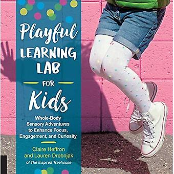 Playful Learning Lab for Kids: Whole-Body Sensory Adventures to Enhance Focus, Engagement, and Curiosity (Lab for Kids)
