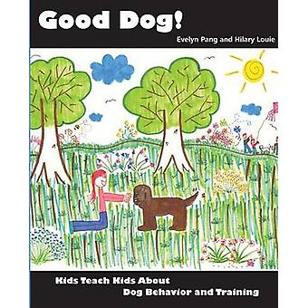 Good Dog Kids Teach Kids About Dog Behavior and Training by Pang & Evelyn